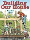 Building Our House by Jonathan Bean (Hardback, 2013)