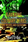 Flavoring With Culinary Herbs Tips Recipes and Cultivation 9780595379361