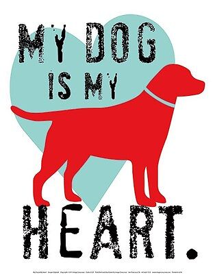 MY DOG IS MY HEART ART PRINT BY GINGER OLIPHANT 11x14 cute motivational poster