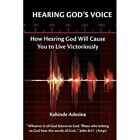Hearing God's Voice: How Hearing God will cause You to Live Victoriously by Kehinde Adesina (Paperback, 2013)