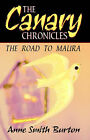 The Canary Chronicles: The Road to Maura by Anne Smith Burton (Paperback / softback, 2004)