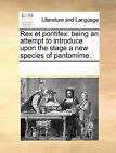 Rex Et Pontifex: Being an Attempt to Introduce Upon the Stage a New Species of Pantomime. by Multiple Contributors (Paperback / softback, 2010)