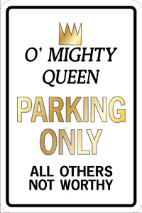 O/' Mighty Queen Parking Only sign  A-1218-30