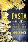 Pasta Recipes: A Cookbook for Pasta by Hand and Healthy Pasta by Gordon Rock (Paperback / softback, 2015)