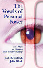 The Vowels of Personal Power: 5 + 1 Ways to Liberate Your Creativity by Bob McCulloch, Julia Gluck (Paperback, 2008)