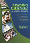 Leading Change in Multiple Contexts: Concepts and Practices in Organizational, Community, Political, Social, and Global Change Settings by Gill R. Hickman (Paperback, 2009)