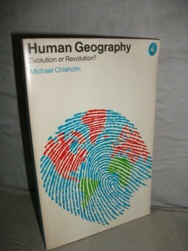 Human Geography: Evolution or Revolution? (Pelican),Michael Chisholm