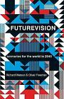 Futurevision: scenarios for the world in 2040 by Richard Watson, Oliver Freeman (Paperback, 2012)