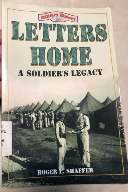 LETTERS HOME: A SOLDIER'S LEGACY By Roger L. Schaffer