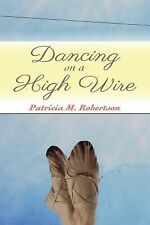 Dancing Through Life: Dancing on a High Wire 1 by Patricia Robertson (2014,...