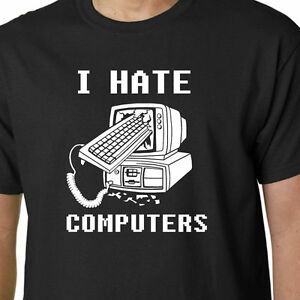 2506f0d23 I Hate Computers t-shirt IPAD ANDROID IPHONE DAD BIRTHDAY GEEK QUOTE ...