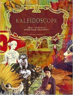 Kaleidoscope: Projects & Ideas to Spark Creativity - Suzanne Simanaitis LIKE NEW