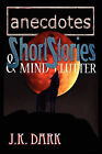 Anecdotes, Short Stories & Mind Clutter by J K Dark (Paperback / softback, 2011)