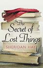 The Secret of Lost Things by Sheridan Hay (Hardback, 2007)
