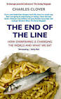 The End of the Line: How Overfishing is Changing the World and What We Eat by Charles Clover (Paperback, 2005)