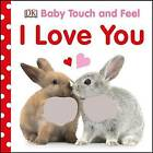 Baby Touch and Feel I Love You by Dawn Sirett (Board book, 2016)