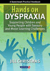 'Hands on' Dyspraxia: Supporting Children and Young People with Sensory and Motor Learning Challenges by Jill Christmas (Spiral bound, 2009)