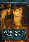 Modernizing Joan of Arc: Conceptions, Costumes, and Canonization by Ellen Ecker Dolgin (Paperback, 2007)