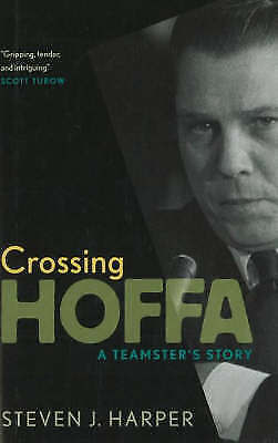 Crossing Hoffa: A Teamster's Story by Steven J. Harper (Hardback, 2007)