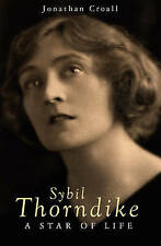 Sybil Thorndike: A Star of Life by Jonathan Croall (Hardback, 2008)