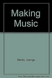 Macht-Musik-The-Guide-To-Schreib-Performing-Und-Recording-George-Martin