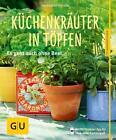 Küchenkräuter in Töpfen von Engelbert Kötter (2014, Taschenbuch)
