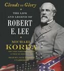 Clouds of Glory: The Life and Legend of Robert E. Lee by Michael Korda (CD-Audio, 2014)