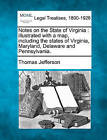 Notes on the State of Virginia: Illustrated with a Map, Including the States of Virginia, Maryland, Delaware and Pennsylvania. by Thomas Jefferson (Paperback / softback, 2010)