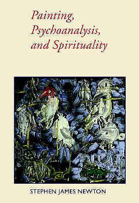 """Painting, Psychoanalysis, and Spirituality by Newton, Stephen J. """