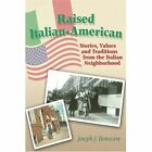 Raised Italian-american Stories Values and Traditions From The Italian Neighborhood Paperback – 14 Jul 2005