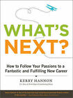 What's Next?: How to Follow Your Passions to a Fantastic and Fullfilling New Career by Kerry Hannon (Hardback, 2010)