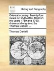 Oriental Scenery. Twenty-Four Views in Hindoostan, Taken in the Years 1789 and 1790; Drawn and Engraved by Thomas Daniell, ... by Thomas Daniell (Paperback / softback, 2010)