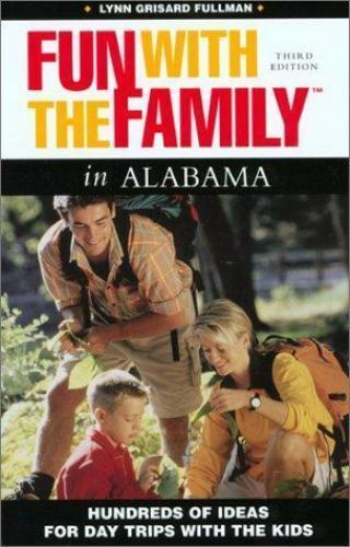Fun with the Family in Alabama, 3rd: Hundred of Ideas for Day Trips with the Ki