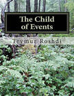The Child of Events: Childhood by Sir Teymur Roshdi (Paperback / softback, 2011)