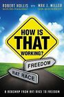 How Is That Working?: A Roadmap from Rat Race to Freedom by Robert Hollis, Max J Miller (Paperback / softback, 2012)