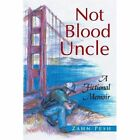 Not Blood Uncle: A Fictional Memoir by Zahn Pesh (Paperback / softback, 2013)