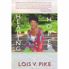 Healing Hope 9781440103360 by Lois V. Pike Book