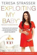 Exploiting My Baby: A Memoir of Pregnancy & Childbirth, Strasser, Teresa, Good C