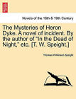 The Mysteries of Heron Dyke. a Novel of Incident. by the Author of in the Dead of Night, Etc. [T. W. Speight.] by Thomas Wilkinson Speight (Paperback / softback, 2011)