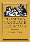 Primary Language Lessons 9780965273510 by Emma Serl Hardcover
