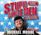 Stupid White Men: ...and Other Sorry Excuses for the State of the Nation by Michael Moore (CD-Audio, 2003)