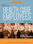 When Health Care Employees Strike: A Guide for Planning and Action by John Wiley & Sons Inc (Paperback, 2002)