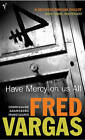 Have Mercy on Us All by Fred Vargas (Paperback, 2004)