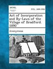 Act of Incorporation and By-Laws of the Village of Bradford. 1890 by Gale, Making of Modern Law (Paperback / softback, 2013)