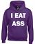 I EAT ASS HOODY HOODIE FUNNY RUDE PRINTED QUALITY PREMIUM SLOGAN DESIGN JOKE