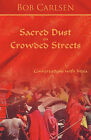Sacred Dust on Crowded Streets: Conversations with India by Bob Carlsen (Paperback, 2010)
