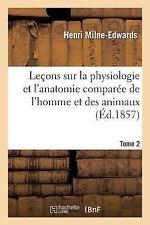 Sciences: Lecons Sur la Physiologie et l'Anatomie Comparee de l'Homme et des...