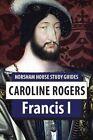Francis I 9780908346080 by Caroline Rogers Paperback