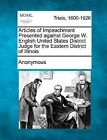 Articles of Impeachment Presented Against George W. English United States District Judge for the Eastern District of Illinois by Anonymous (Paperback / softback, 2012)