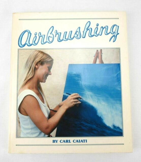 Advanced Airbrushing Techniques Made Simple by Carl Caiati 1983